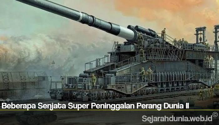 Beberapa Senjata Super Peninggalan Perang Dunia II