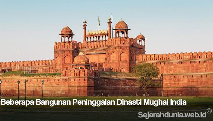 Beberapa Bangunan Peninggalan Dinasti Mughal India