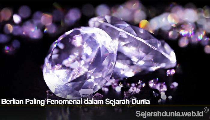Berlian Paling Fenomenal dalam Sejarah Dunia