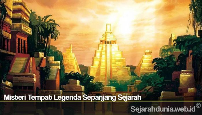 Misteri Tempat Legenda Sepanjang Sejarah