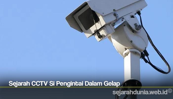 Sejarah CCTV Si Pengintai Dalam Gelap