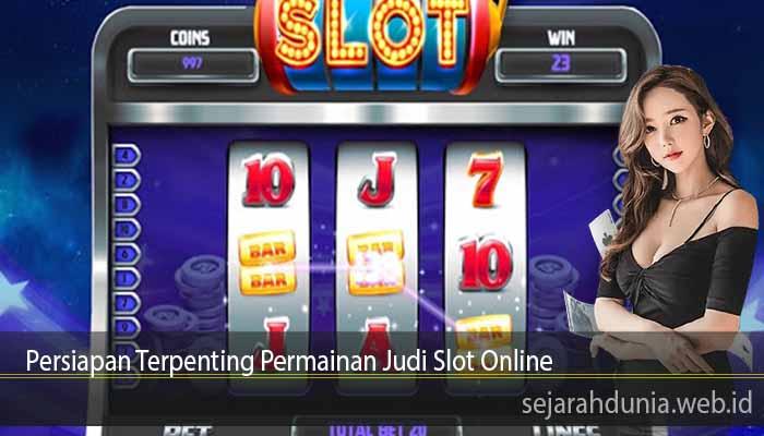 Persiapan Terpenting Permainan Judi Slot Online