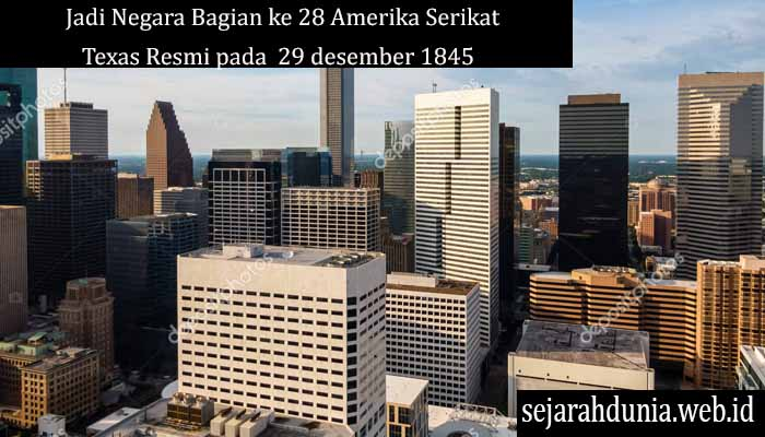 Jadi Negara Bagian ke 28 Amerika Serikat Texas Resmi pada 29 desember 1845